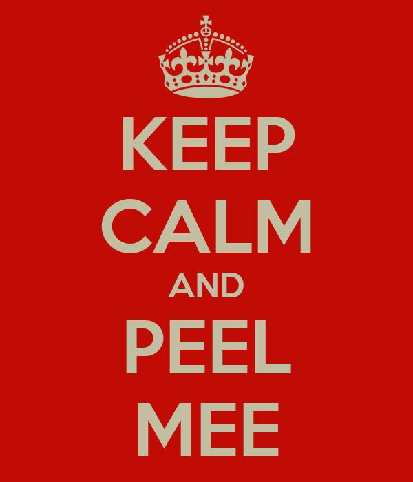KEEP CALM AND PEEL MEE
