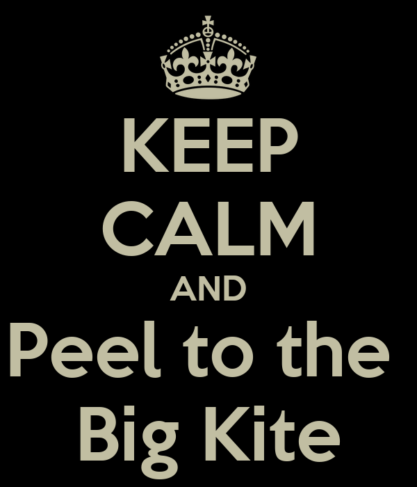 KEEP CALM AND Peel to the  Big Kite