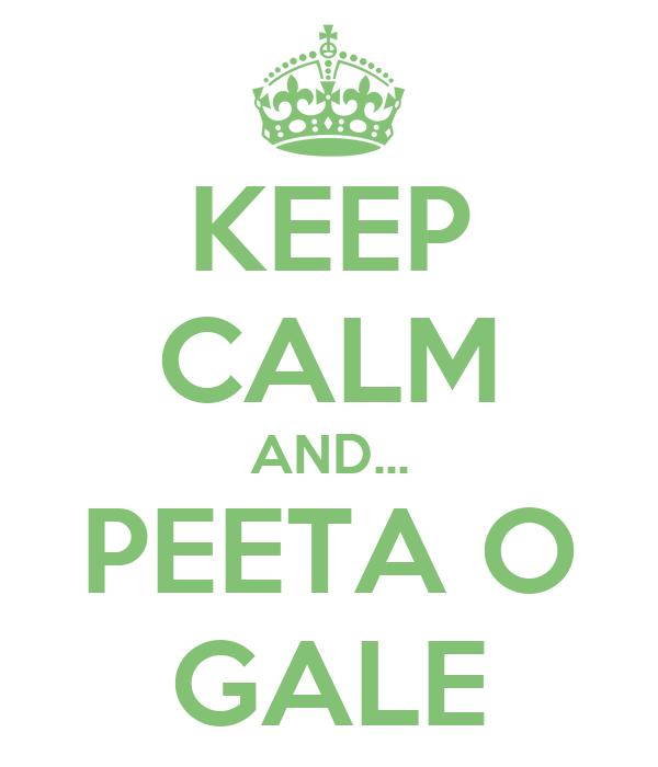 KEEP CALM AND... PEETA O GALE