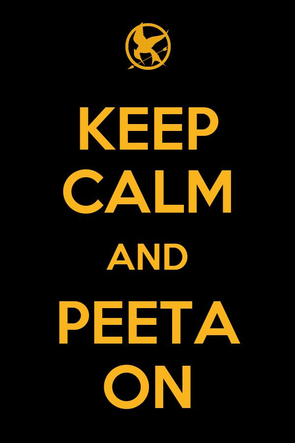 KEEP CALM AND PEETA ON