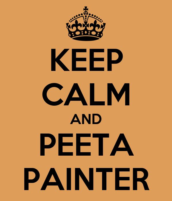 KEEP CALM AND PEETA PAINTER