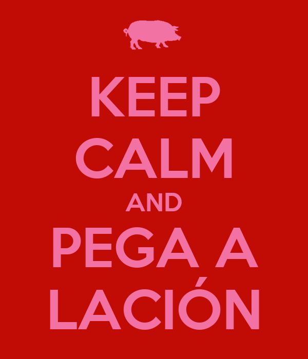 KEEP CALM AND PEGA A LACIÓN