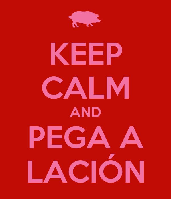 KEEP CALM AND PEGA A LACIÓN