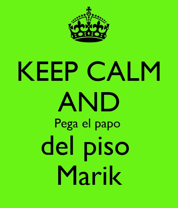 KEEP CALM AND Pega el papo  del piso  Marik