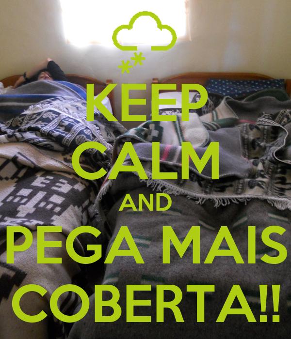 KEEP CALM AND PEGA MAIS COBERTA!!