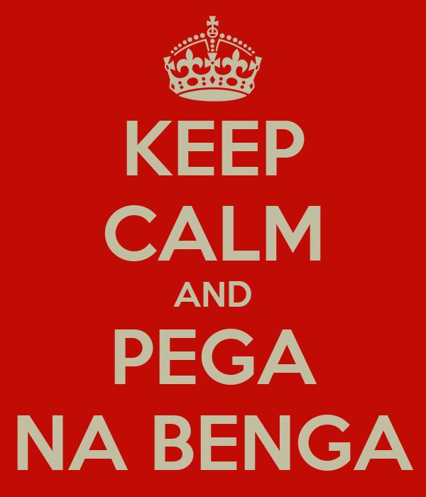 KEEP CALM AND PEGA NA BENGA