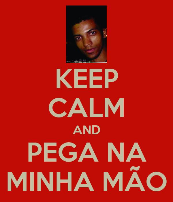 KEEP CALM AND PEGA NA MINHA MÃO