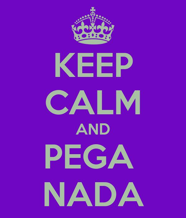 KEEP CALM AND PEGA  NADA