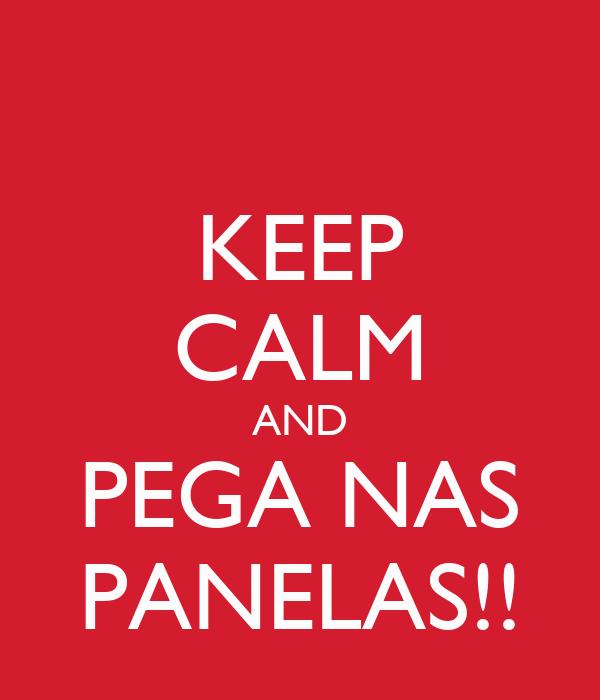 KEEP CALM AND PEGA NAS PANELAS!!