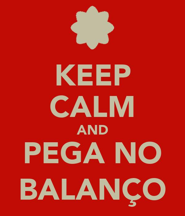 KEEP CALM AND PEGA NO BALANÇO