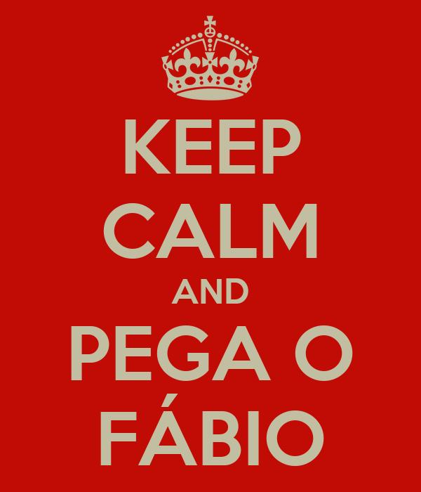KEEP CALM AND PEGA O FÁBIO