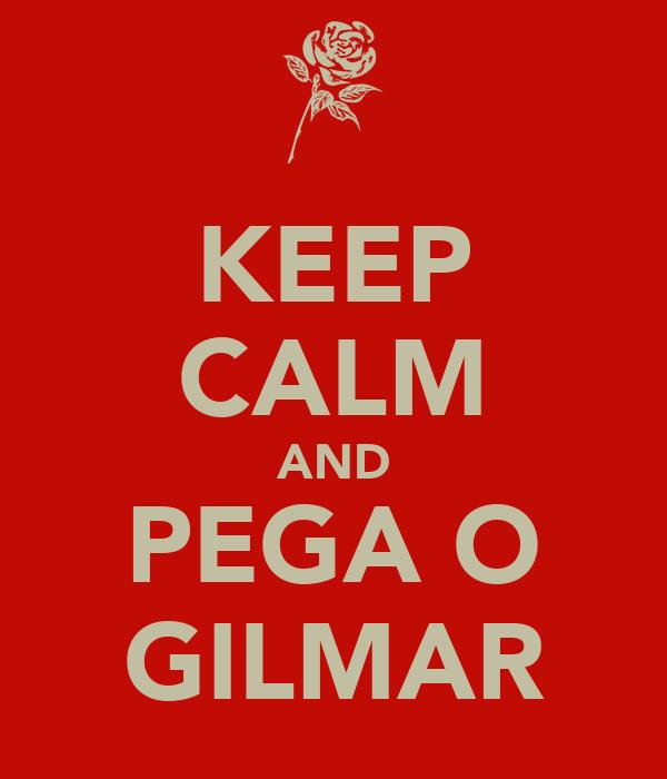 KEEP CALM AND PEGA O GILMAR