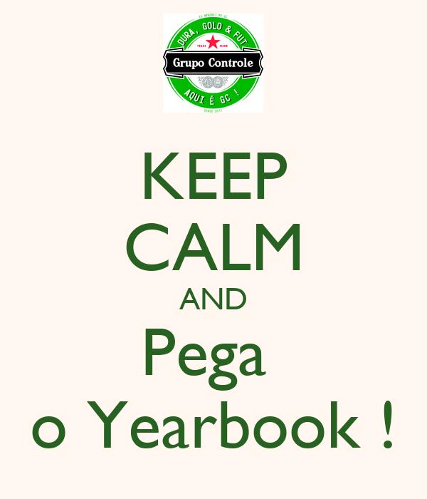 KEEP CALM AND Pega  o Yearbook !