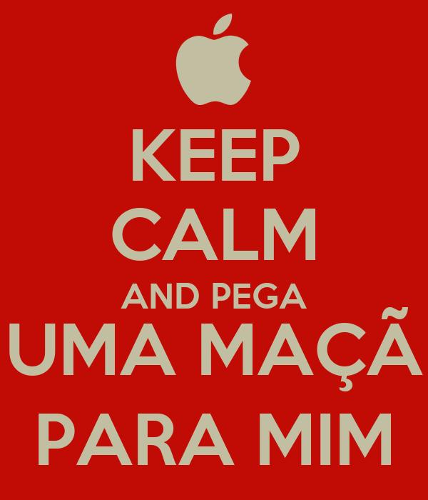 KEEP CALM AND PEGA UMA MAÇÃ PARA MIM