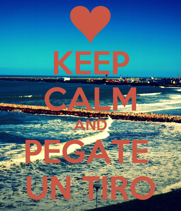 KEEP CALM AND PEGATE  UN TIRO