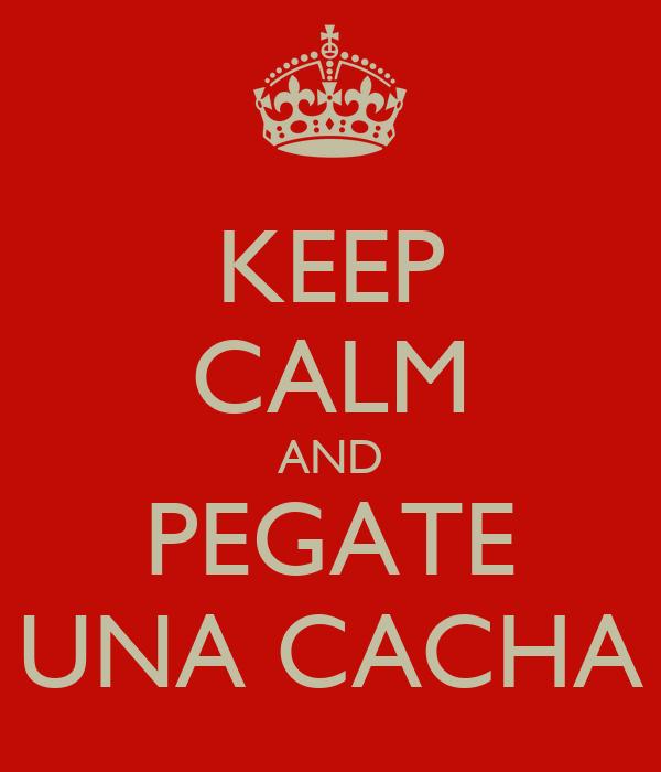 KEEP CALM AND PEGATE UNA CACHA
