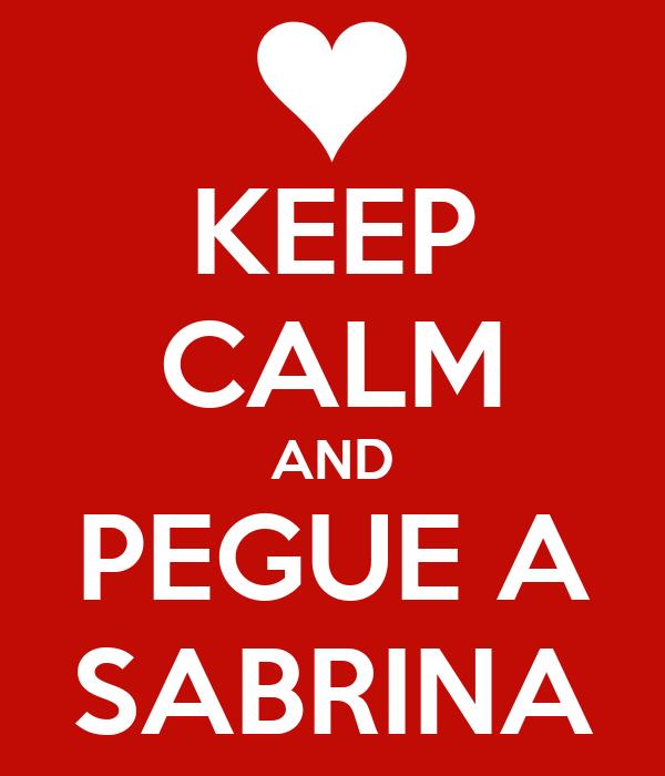 KEEP CALM AND PEGUE A SABRINA