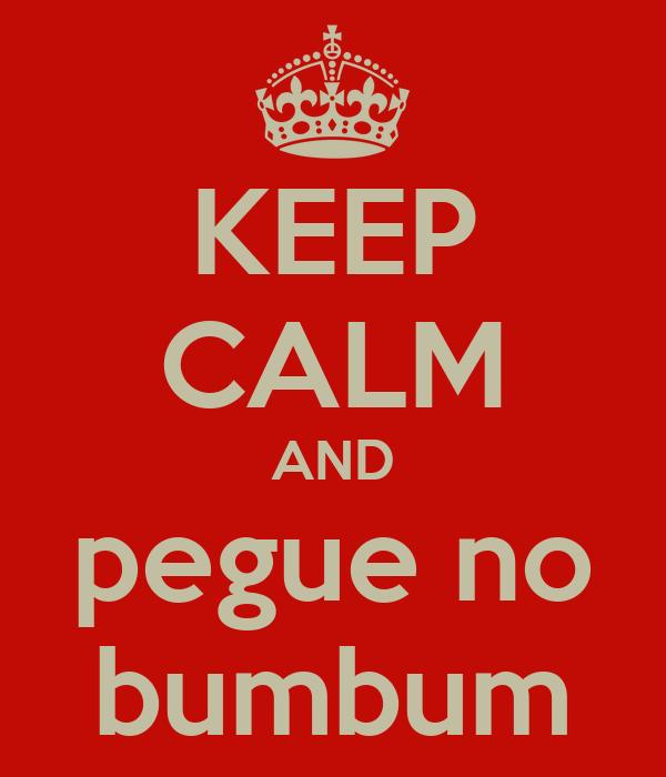 KEEP CALM AND pegue no bumbum