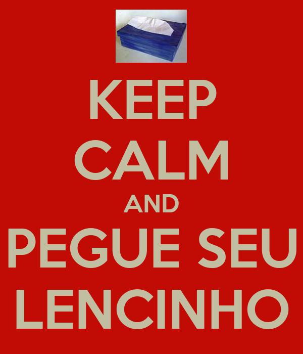KEEP CALM AND PEGUE SEU LENCINHO