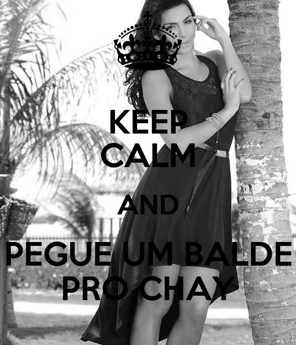 KEEP CALM AND PEGUE UM BALDE PRO CHAY