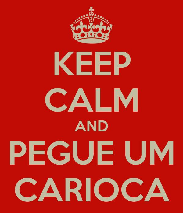 KEEP CALM AND PEGUE UM CARIOCA
