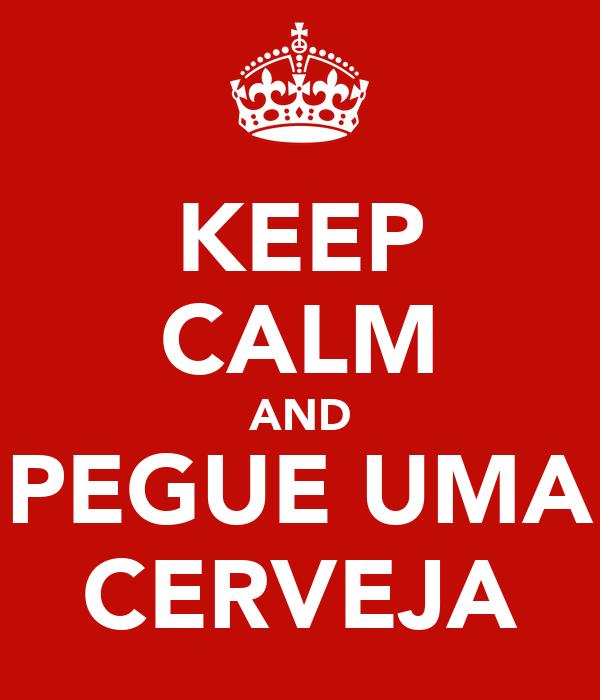 KEEP CALM AND PEGUE UMA CERVEJA