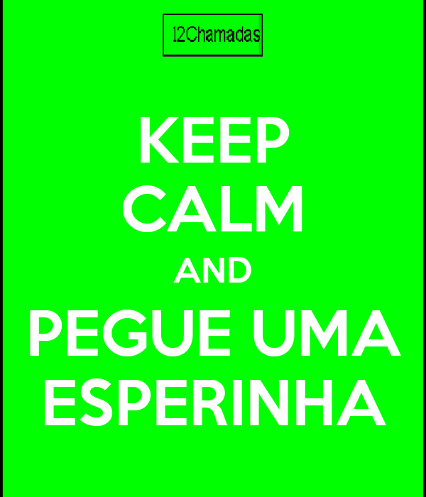 KEEP CALM AND PEGUE UMA ESPERINHA