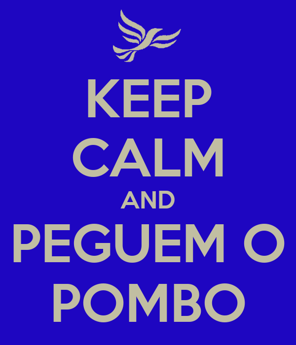 KEEP CALM AND PEGUEM O POMBO