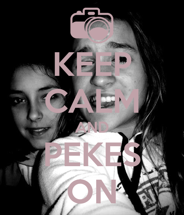 KEEP CALM AND PEKES ON
