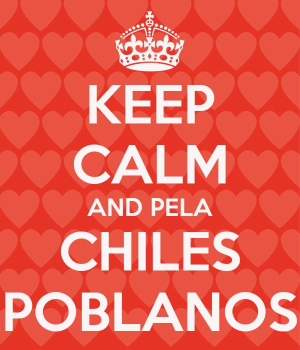 KEEP CALM AND PELA CHILES POBLANOS