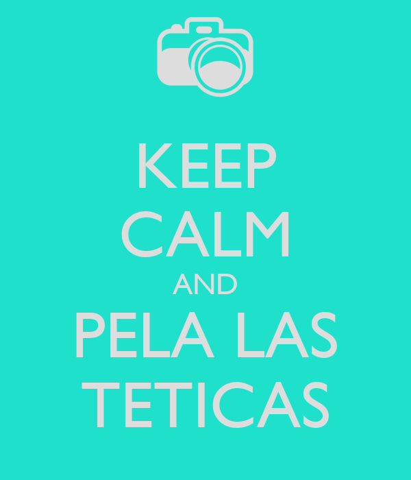 KEEP CALM AND PELA LAS TETICAS