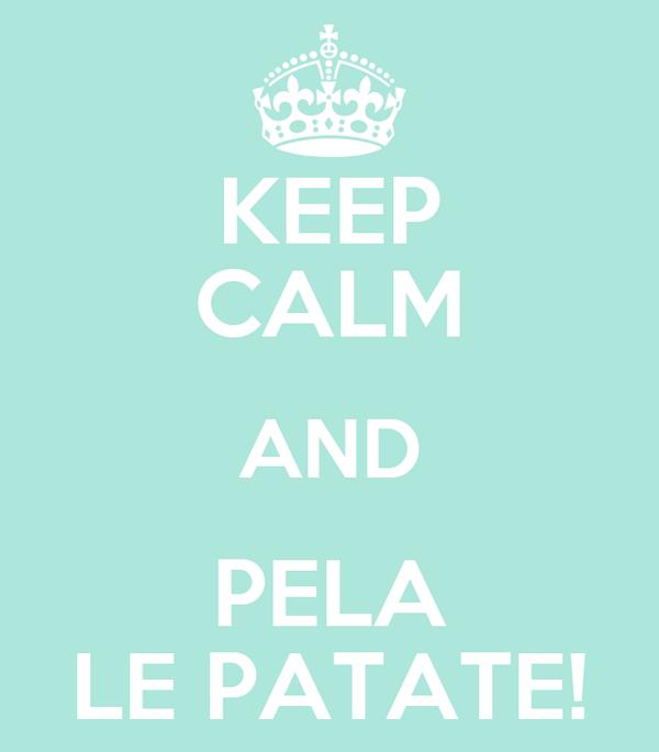 KEEP CALM AND PELA LE PATATE!