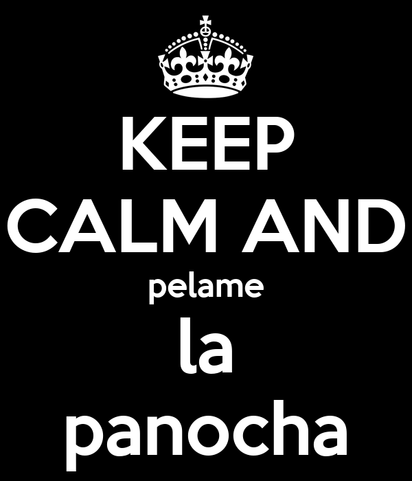KEEP CALM AND pelame la panocha