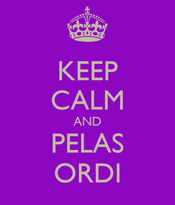 KEEP CALM AND PELAS ORDI
