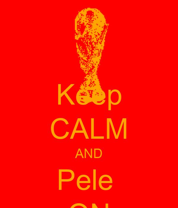 Keep CALM AND Pele  ON