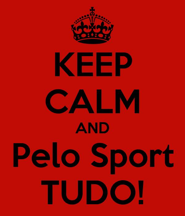 KEEP CALM AND Pelo Sport TUDO!