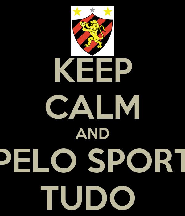 KEEP CALM AND PELO SPORT TUDO