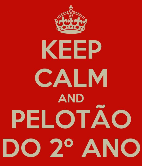 KEEP CALM AND PELOTÃO DO 2º ANO