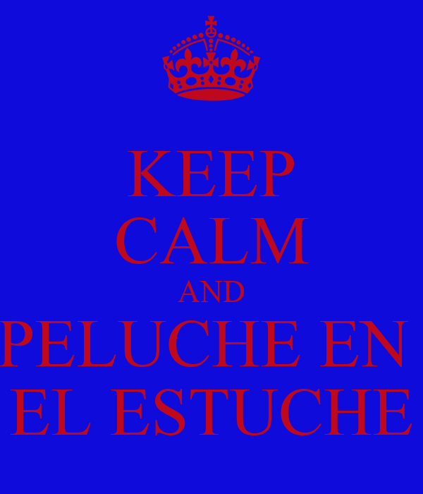 KEEP CALM AND PELUCHE EN  EL ESTUCHE