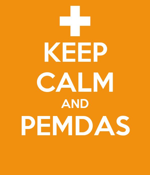 KEEP CALM AND PEMDAS