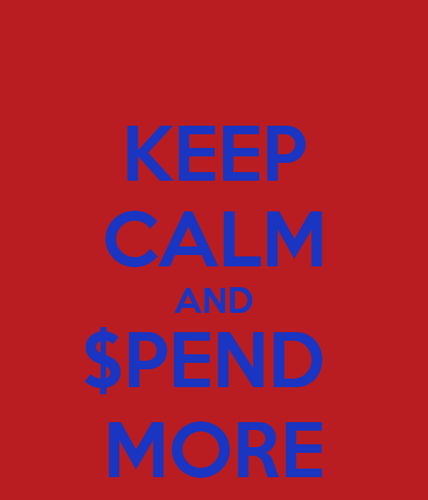 KEEP CALM AND $PEND  MORE