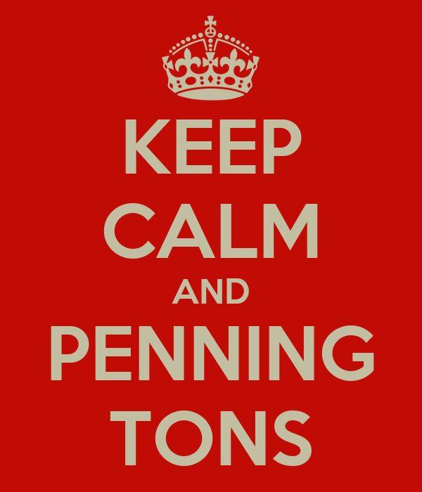 KEEP CALM AND PENNING TONS