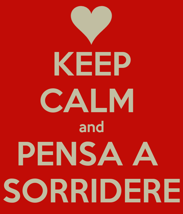 KEEP CALM  and PENSA A  SORRIDERE