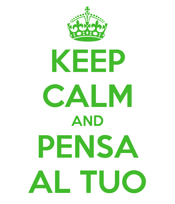 KEEP CALM AND PENSA AL TUO