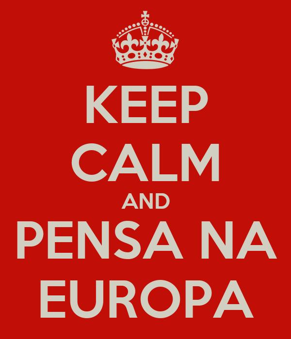KEEP CALM AND PENSA NA EUROPA