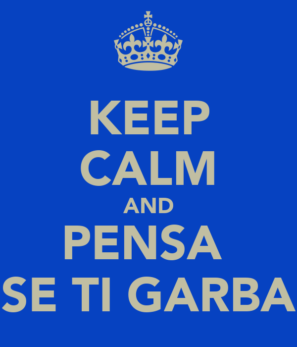 KEEP CALM AND PENSA  SE TI GARBA