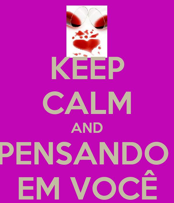 KEEP CALM AND PENSANDO  EM VOCÊ
