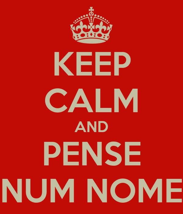 KEEP CALM AND PENSE NUM NOME