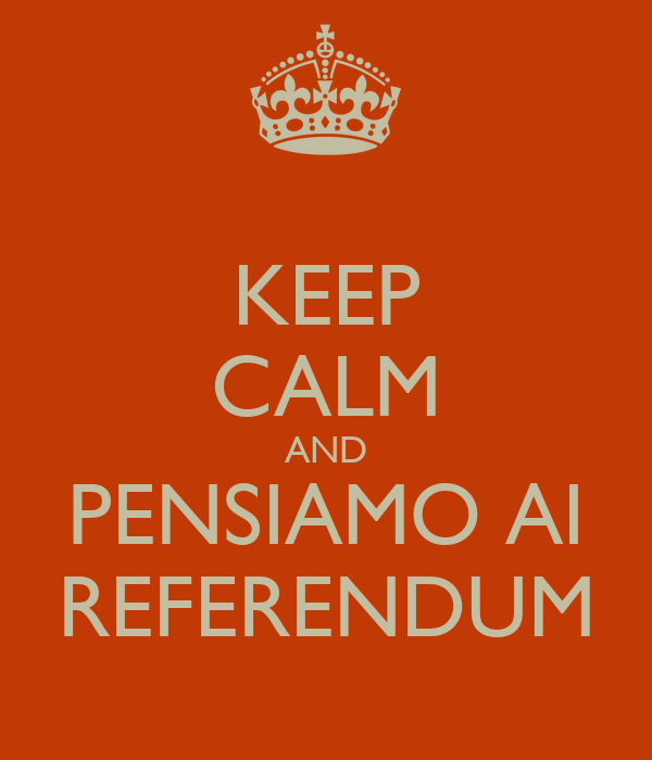 KEEP CALM AND PENSIAMO AI REFERENDUM