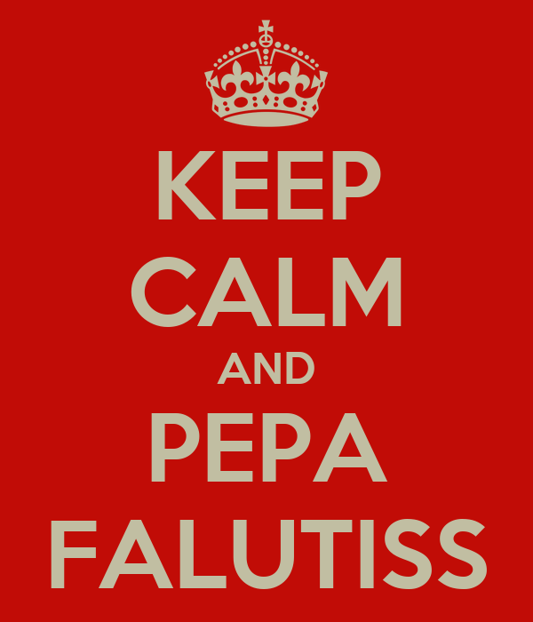 KEEP CALM AND PEPA FALUTISS